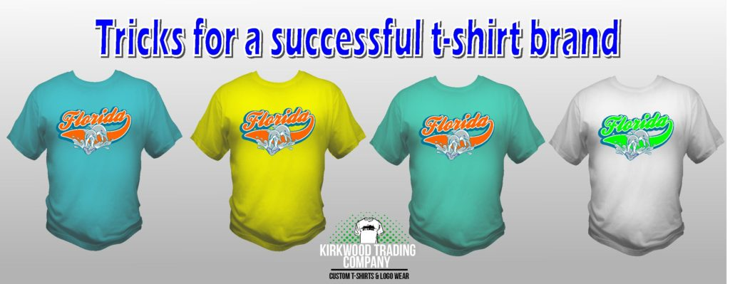tips for a successful t shirt brand kirkwood trading company